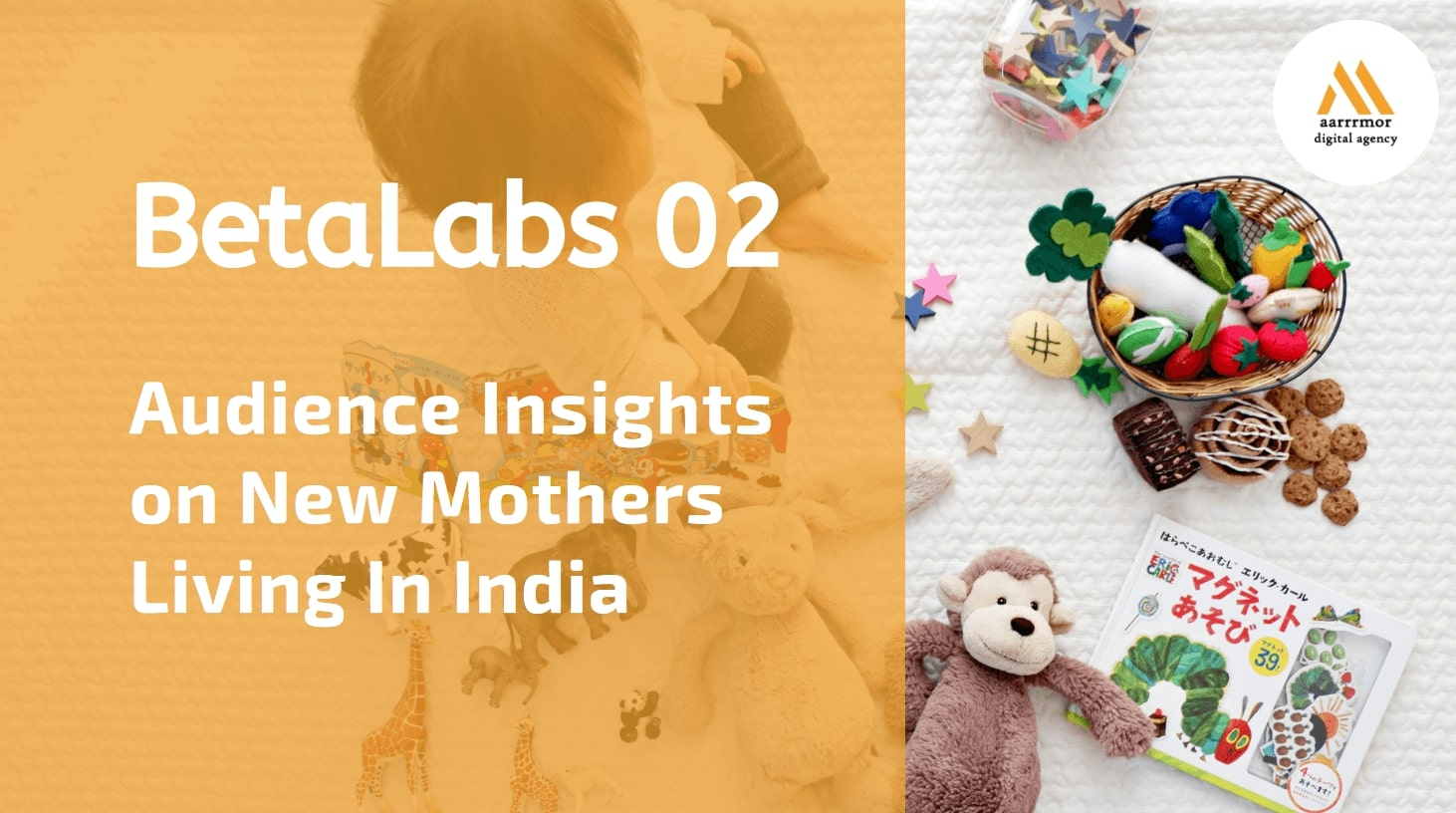 BetaLabs 02: Audience Insights on New Mothers living in India