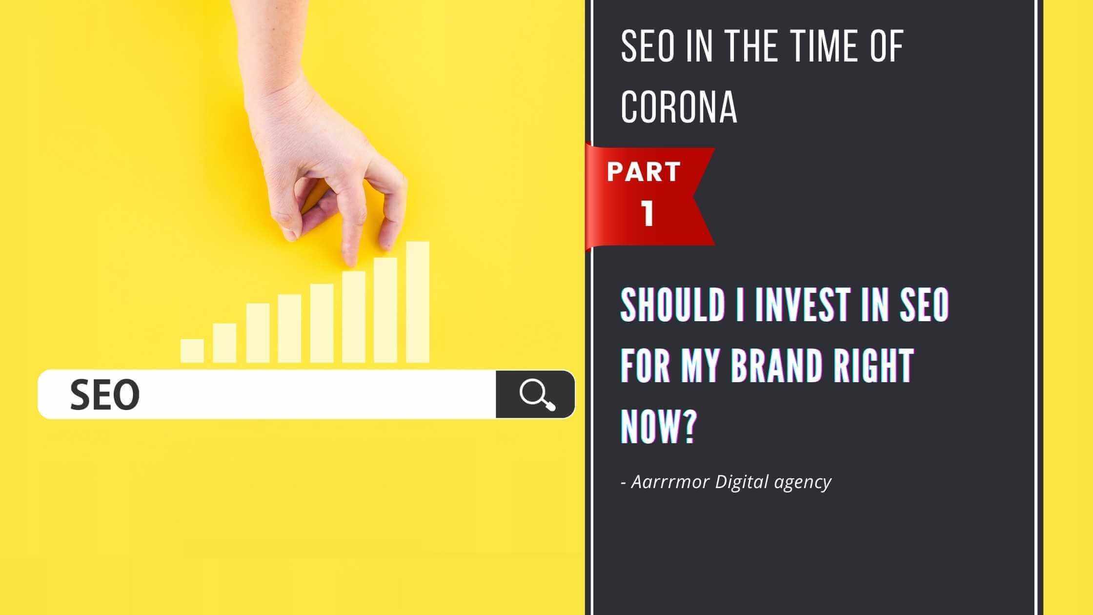 Should I invest in SEO for my brand right now? (Part 1)