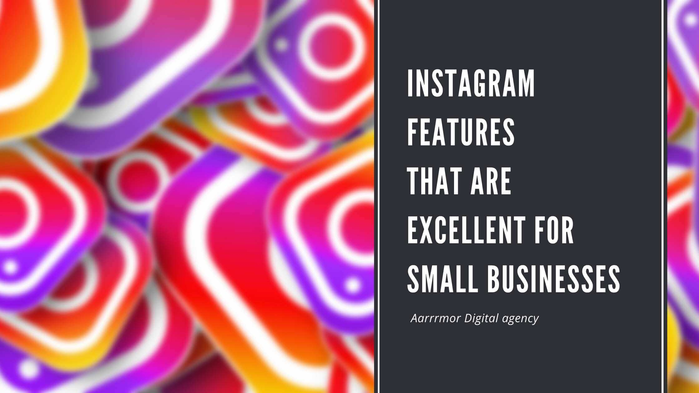 5 Instagram Features That Are Excellent For Small Businesses