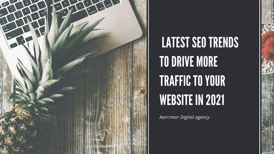 Latest SEO Trends to Drive More Traffic to Your Website in 2021